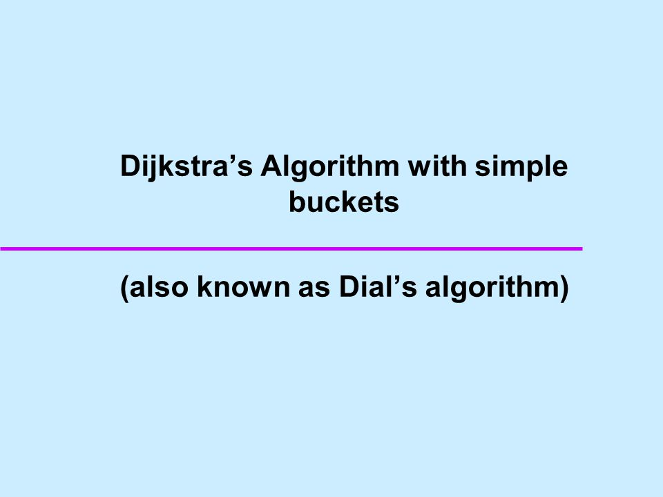 Dijkstra's Algorithm with simple buckets (also known as Dial's algorithm)
