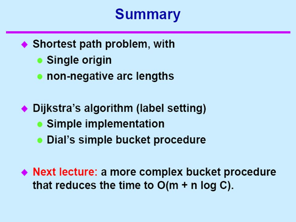 Implementations With min-priority queue, Dijkstra algorithm can be implemented in time With Fibonacci heap, Dijkstra algorithm can be implemented in time With Radix heap, Dijkstra algorithm can be implemented in time