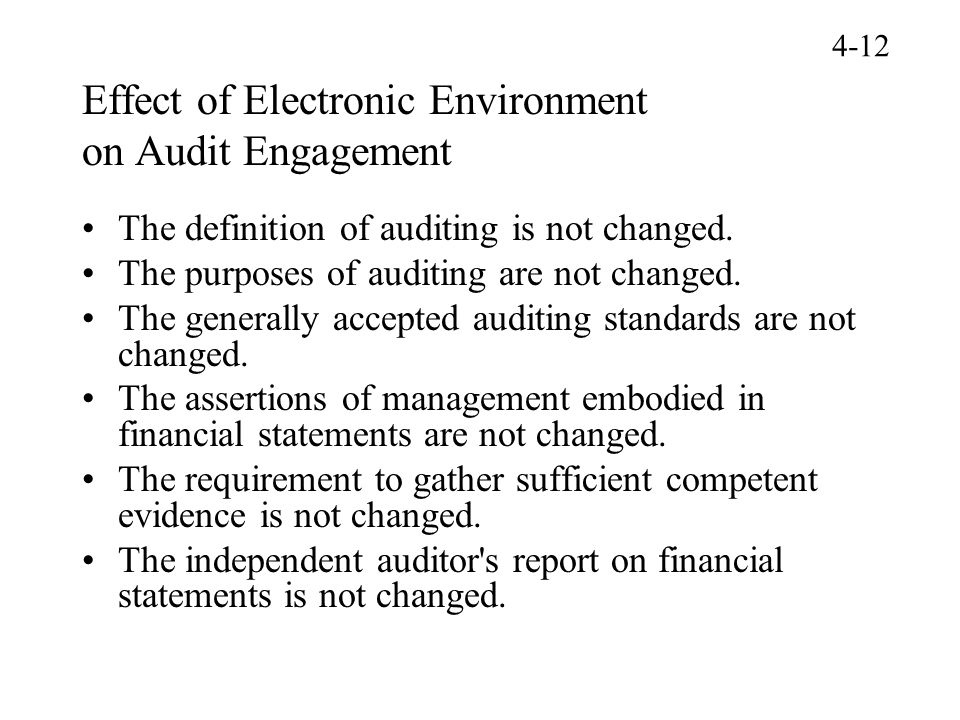 Effect of Electronic Environment on Audit Engagement The definition of auditing is not changed. The purposes of auditing are not changed. The generall