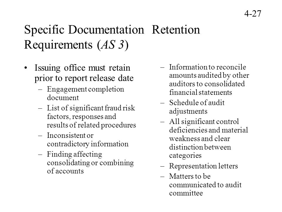 Specific Documentation Retention Requirements (AS 3) Issuing office must retain prior to report release date –Engagement completion document –List of