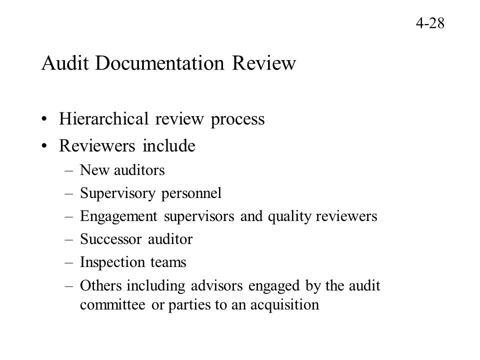Audit Documentation Review Hierarchical review process Reviewers include –New auditors –Supervisory personnel –Engagement supervisors and quality revi