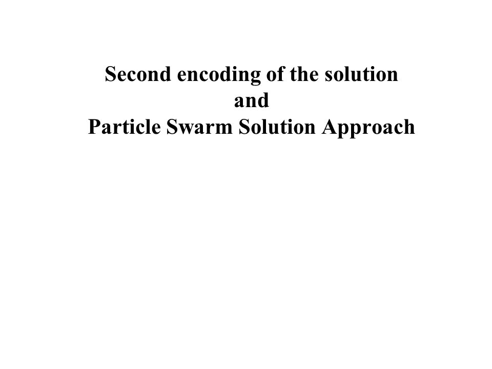 Second encoding of the solution and Particle Swarm Solution Approach