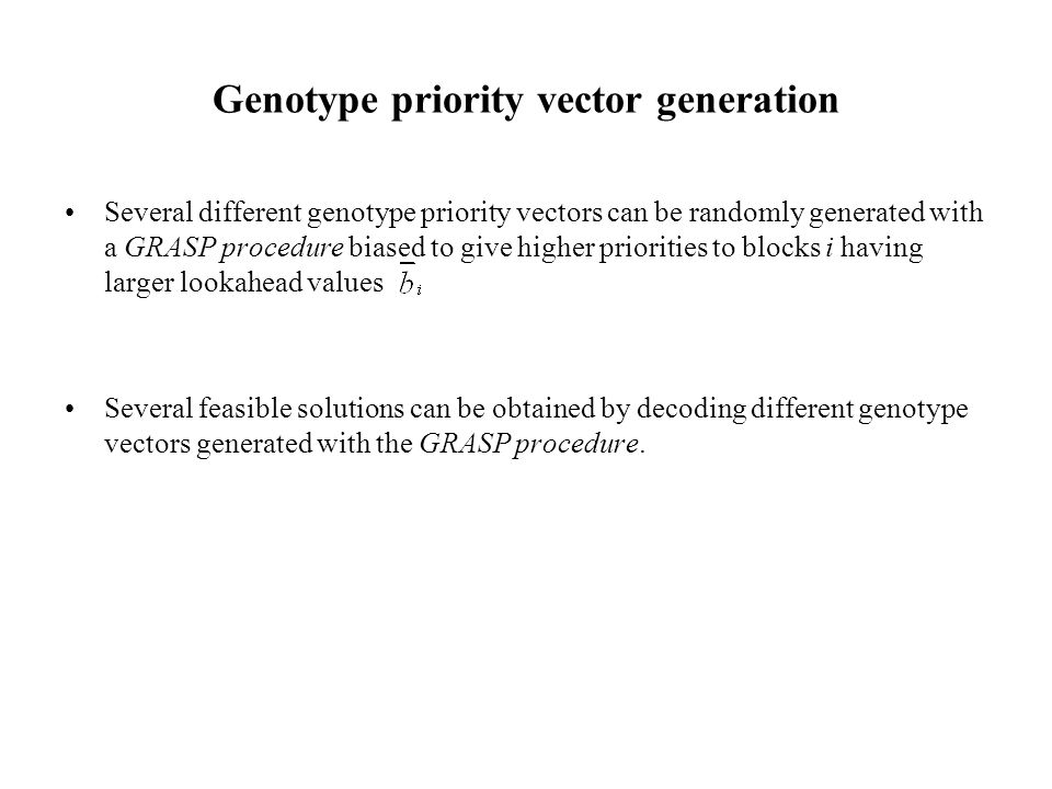 Genotype priority vector generation Several different genotype priority vectors can be randomly generated with a GRASP procedure biased to give higher