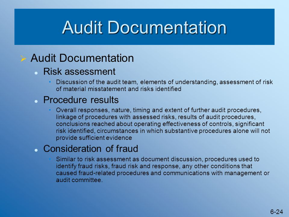 6-24 Audit Documentation  Audit Documentation Risk assessment Discussion of the audit team, elements of understanding, assessment of risk of material