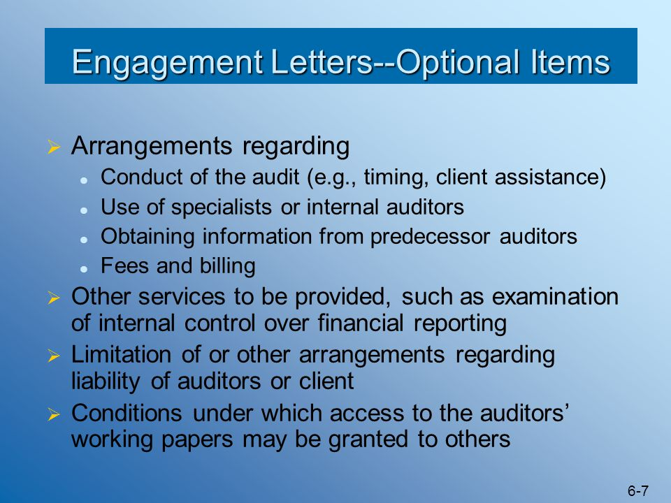 6-7 Engagement Letters--Optional Items  Arrangements regarding Conduct of the audit (e.g., timing, client assistance) Use of specialists or internal