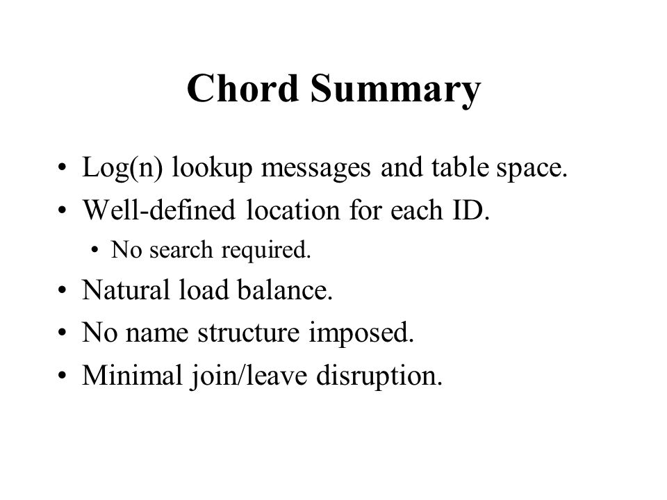 Chord Summary Log(n) lookup messages and table space.