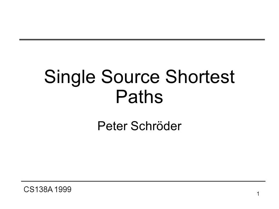 CS138A 1999 1 Single Source Shortest Paths Peter Schröder