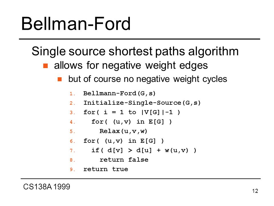 CS138A 1999 12 Bellman-Ford Single source shortest paths algorithm allows for negative weight edges but of course no negative weight cycles 1.
