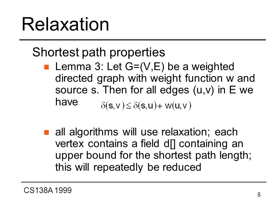 CS138A 1999 6 Shortest Paths Algorithm 1.Initialize-Single-Source(G,s) 2.