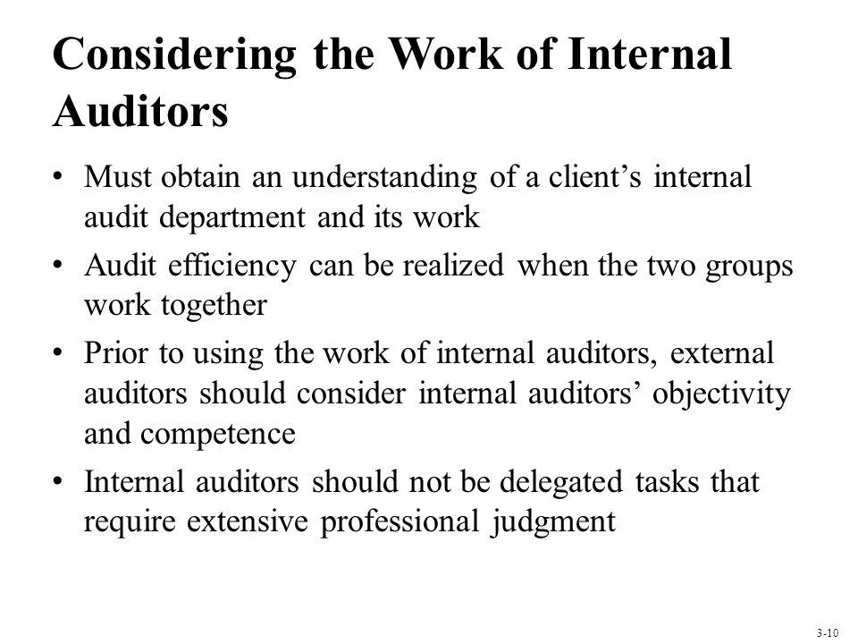 Considering the Work of Internal Auditors Must obtain an understanding of a client's internal audit department and its work Audit efficiency can be re