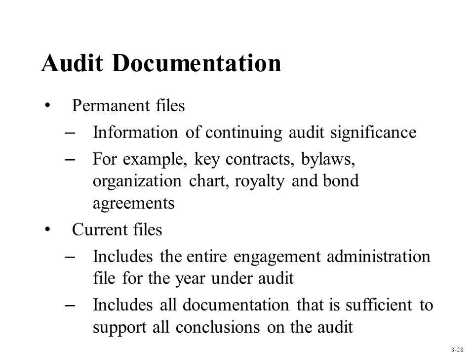 Audit Documentation Permanent files – Information of continuing audit significance – For example, key contracts, bylaws, organization chart, royalty a
