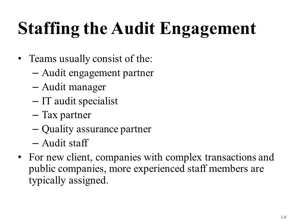 Staffing the Audit Engagement Teams usually consist of the: – Audit engagement partner – Audit manager – IT audit specialist – Tax partner – Quality a