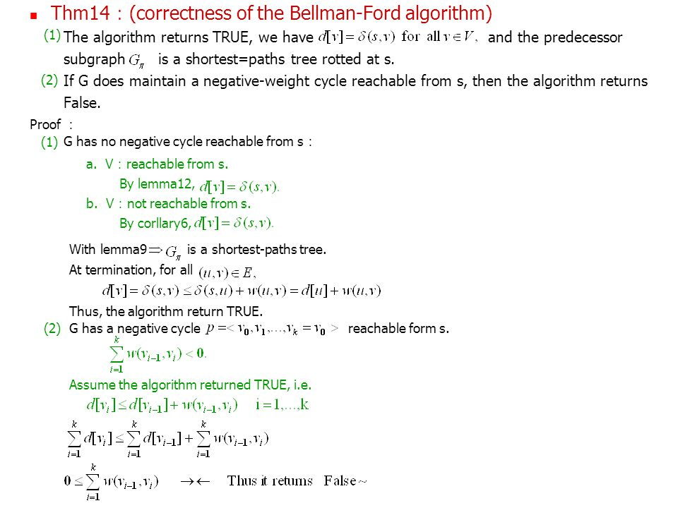 Thm14 : (correctness of the Bellman-Ford algorithm) The algorithm returns TRUE, we have and the predecessor subgraph is a shortest=paths tree rotted at s.