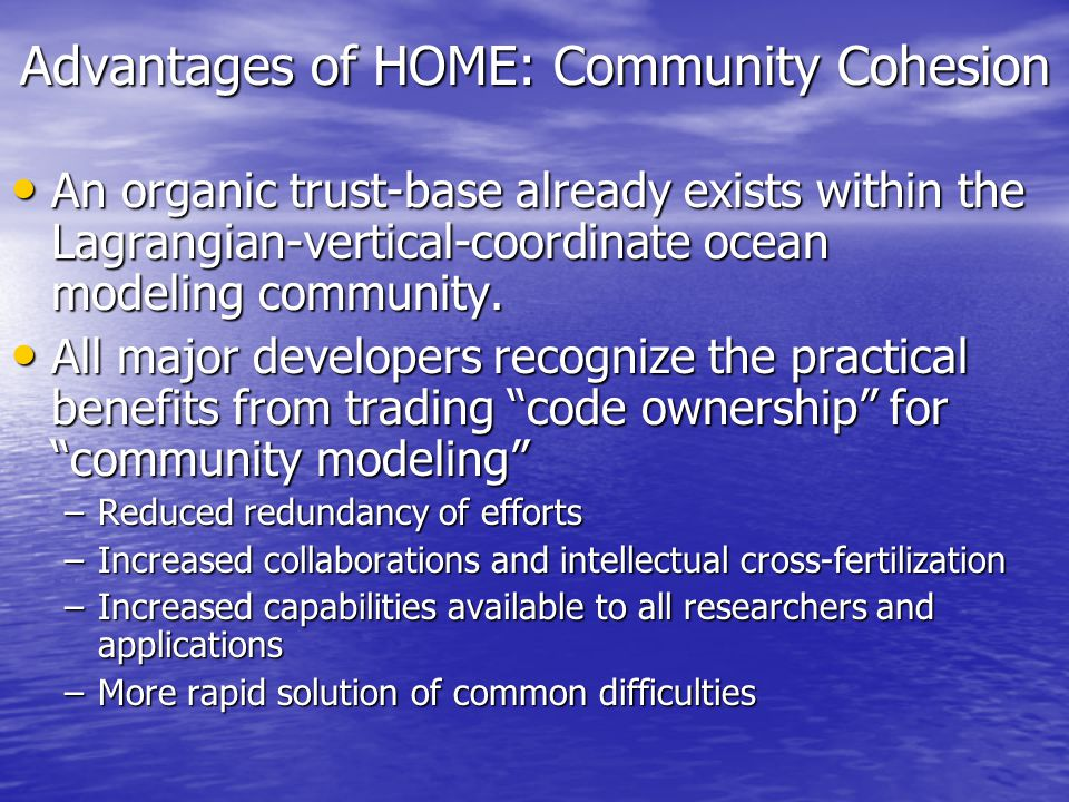 Advantages of HOME: Community Cohesion An organic trust-base already exists within the Lagrangian-vertical-coordinate ocean modeling community.