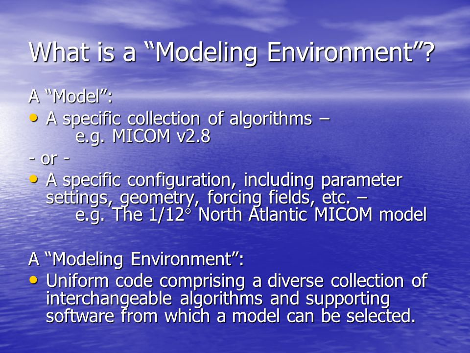 What is a Modeling Environment . A Model : A specific collection of algorithms – e.g.