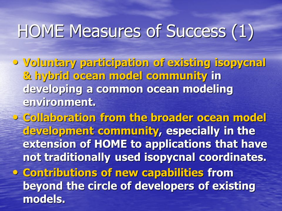 HOME Measures of Success (1) Voluntary participation of existing isopycnal & hybrid ocean model community in developing a common ocean modeling environment.