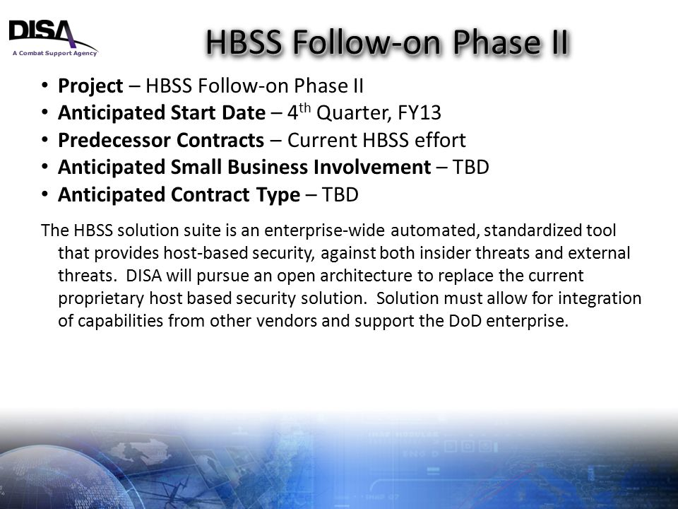 A Combat Support Agency 12 HBSS Follow-on Phase II Project – HBSS Follow-on Phase II Anticipated Start Date – 4 th Quarter, FY13 Predecessor Contracts