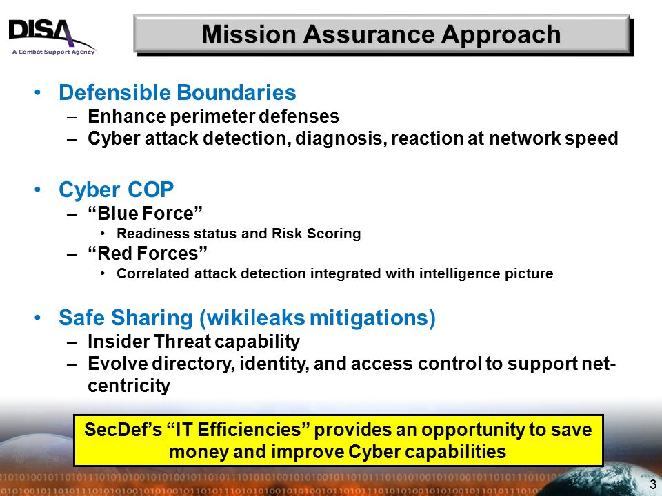 A Combat Support Agency 3 Defensible Boundaries –Enhance perimeter defenses –Cyber attack detection, diagnosis, reaction at network speed Cyber COP –""