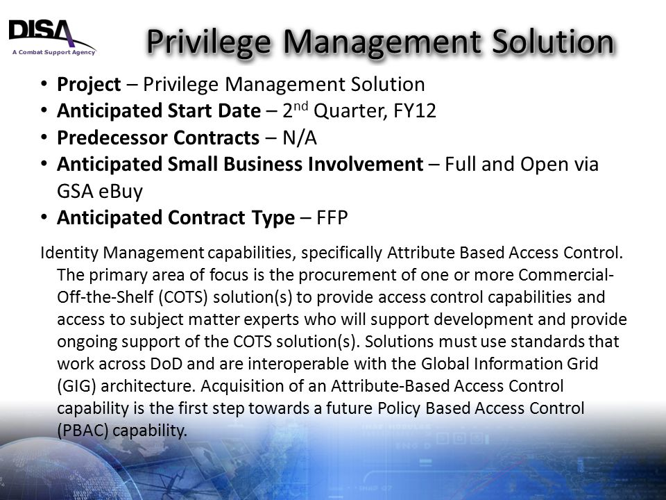 A Combat Support Agency 9 Privilege Management Solution Project – Privilege Management Solution Anticipated Start Date – 2 nd Quarter, FY12 Predecesso