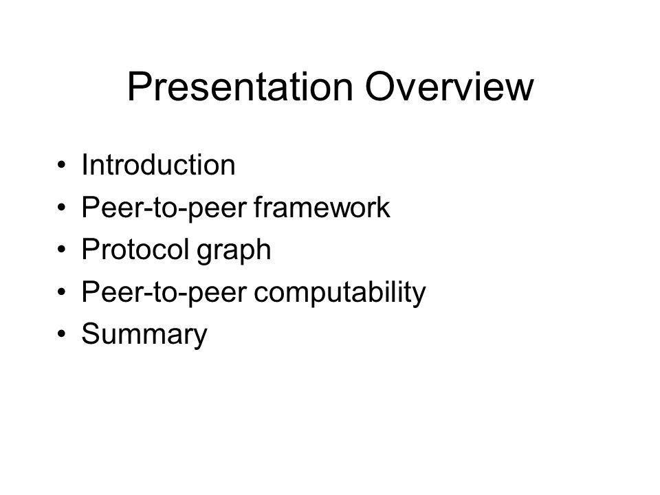 Presentation Overview Introduction Peer-to-peer framework Protocol graph Peer-to-peer computability Summary