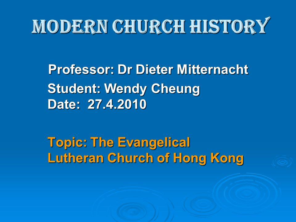 Modern Church History Professor: Dr Dieter Mitternacht Student: Wendy Cheung Date: 27.4.2010 Topic: The Evangelical Lutheran Church of Hong Kong
