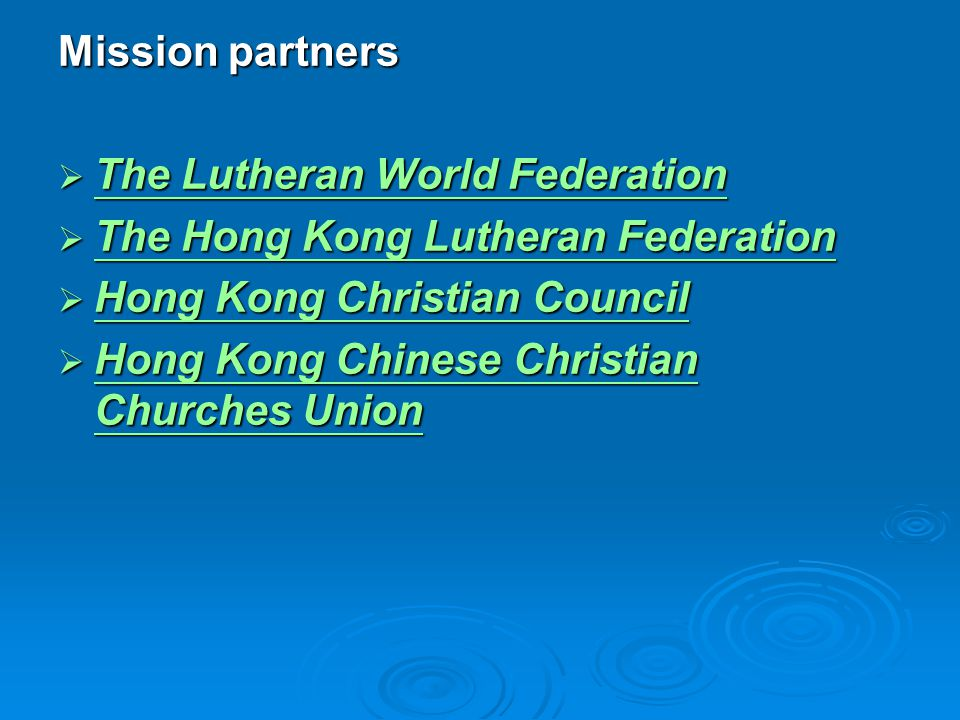 Mission partners  The Lutheran World Federation The Lutheran World Federation The Lutheran World Federation  The Hong Kong Lutheran Federation  Hong Kong Christian Council Hong Kong Christian Council Hong Kong Christian Council  Hong Kong Chinese Christian Churches Union Hong Kong Chinese Christian Churches Union Hong Kong Chinese Christian Churches Union
