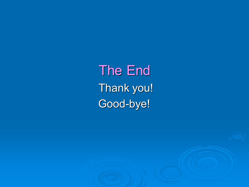 The End Thank you! Thank you!Good-bye!