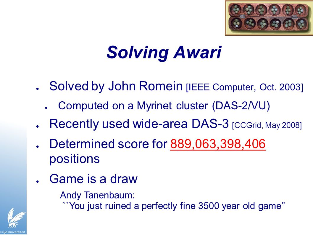 Solving Awari ● Solved by John Romein [IEEE Computer, Oct.