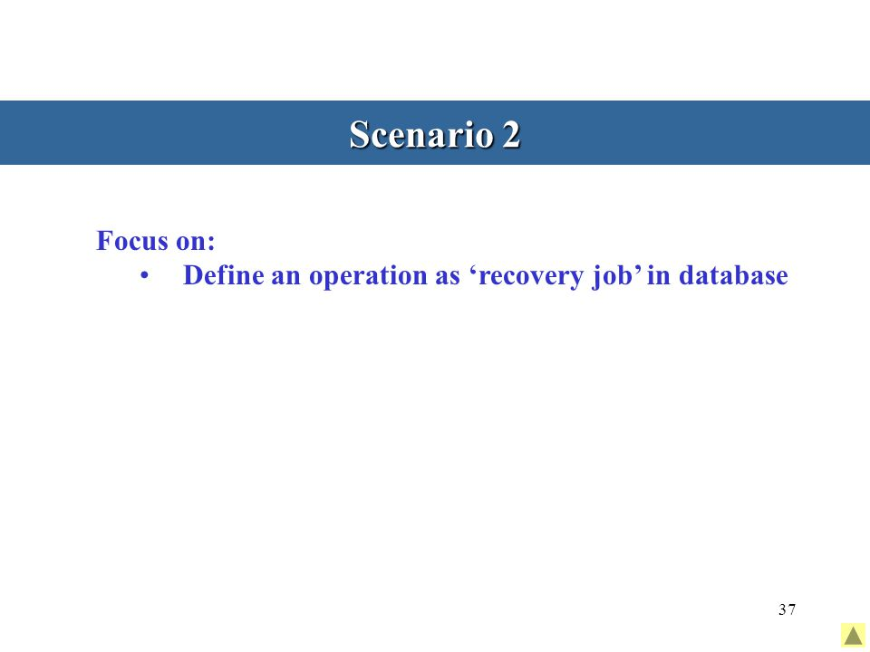 37 Scenario 2 Focus on: Define an operation as 'recovery job' in database