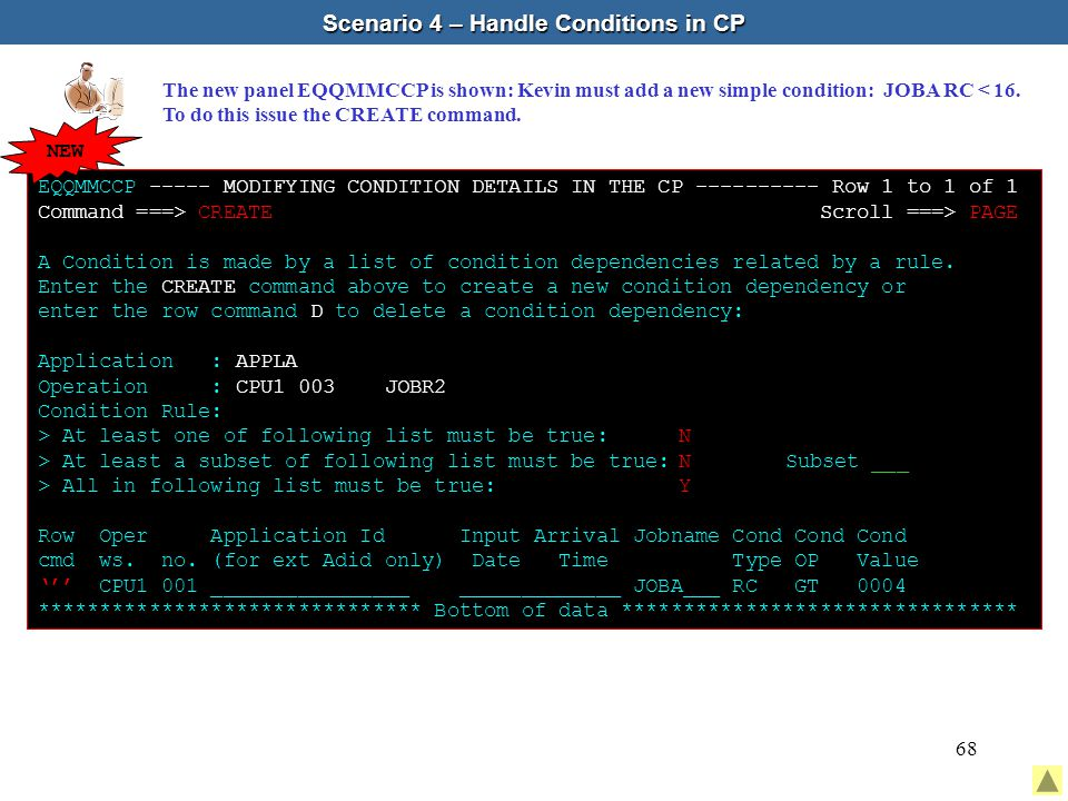 68 Scenario 4 – Handle Conditions in CP The new panel EQQMMCCP is shown: Kevin must add a new simple condition: JOBA RC < 16.