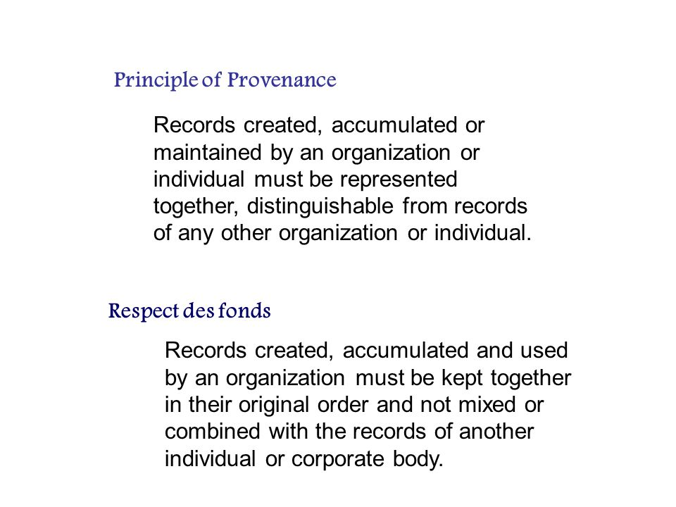 Principle of Provenance Records created, accumulated or maintained by an organization or individual must be represented together, distinguishable from