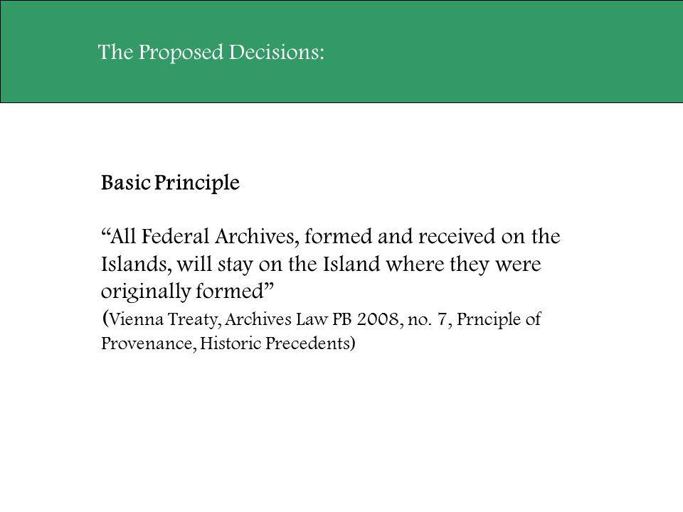 "The Proposed Decisions: ""All Federal Archives, formed and received on the Islands, will stay on the Island where they were originally formed"" ( Vienna"