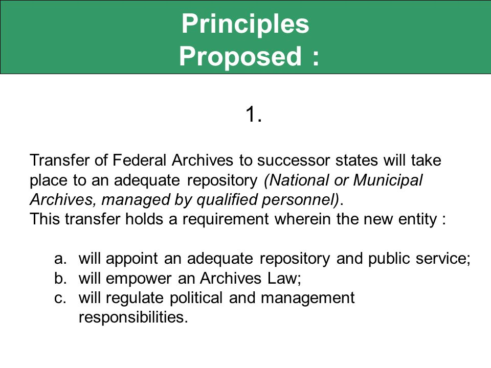 1. Transfer of Federal Archives to successor states will take place to an adequate repository (National or Municipal Archives, managed by qualified pe