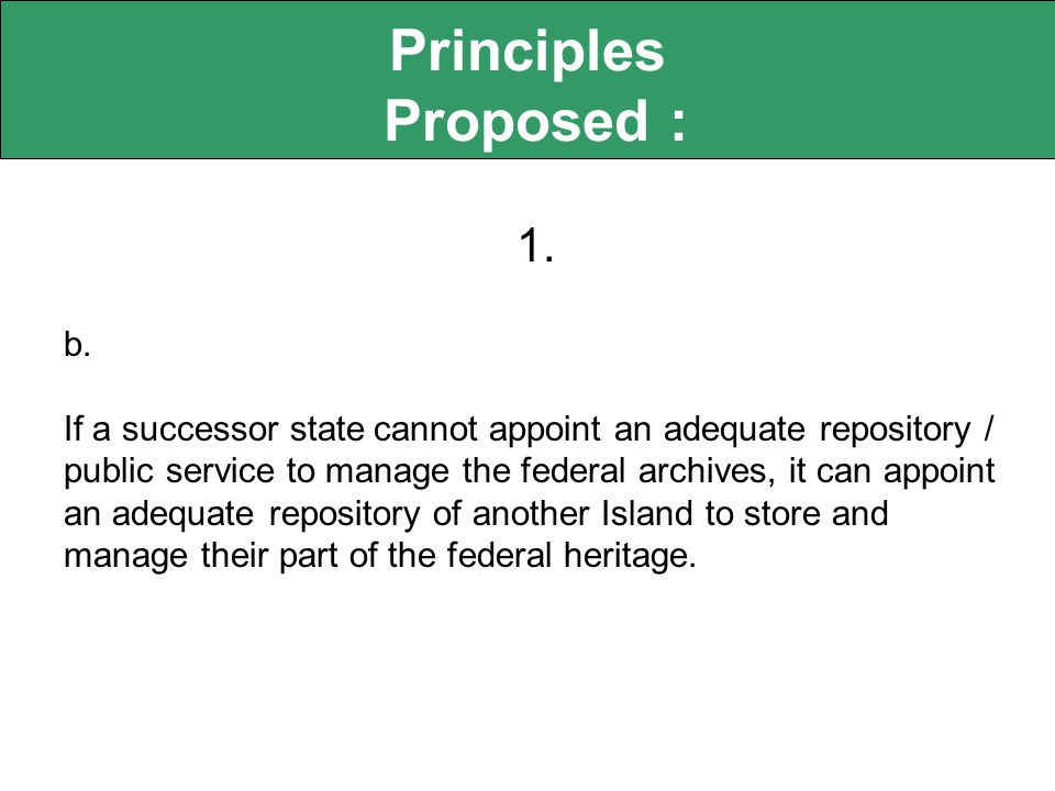 1. b. If a successor state cannot appoint an adequate repository / public service to manage the federal archives, it can appoint an adequate repositor