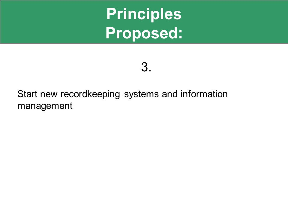 Principles Proposed: 3. Start new recordkeeping systems and information management