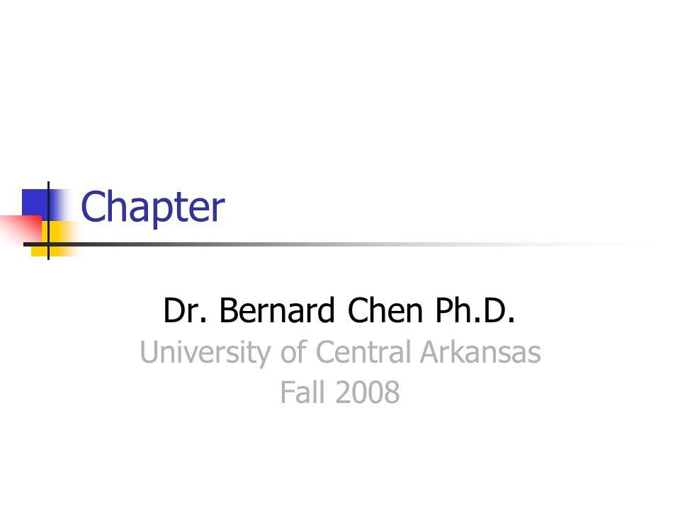 Chapter Dr. Bernard Chen Ph.D. University of Central Arkansas Fall 2008