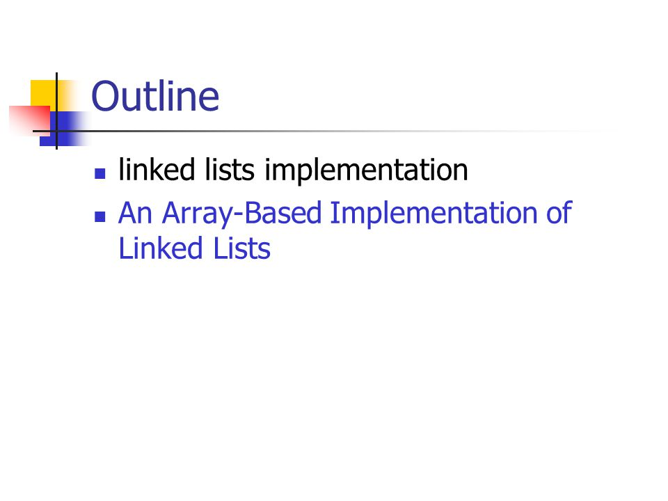 Outline linked lists implementation An Array-Based Implementation of Linked Lists