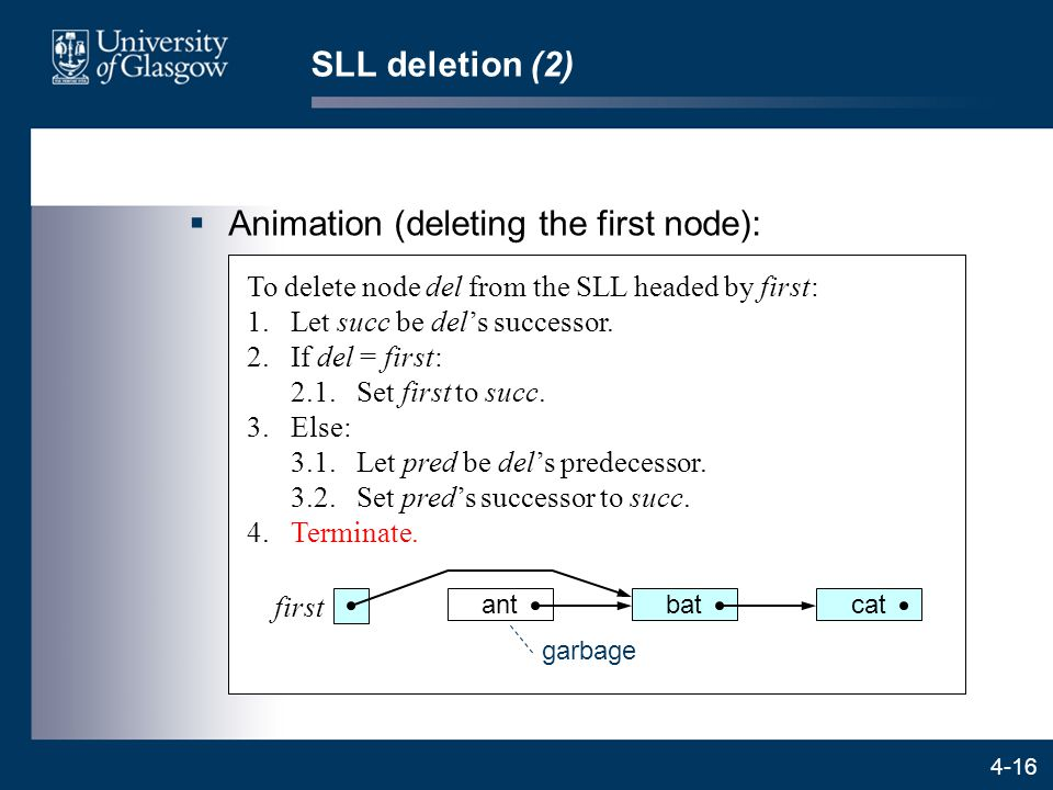 4-16 To delete node del from the SLL headed by first: 1.Let succ be del's successor. 2.If del = first: 2.1.Set first to succ. 3.Else: 3.1.Let pred be