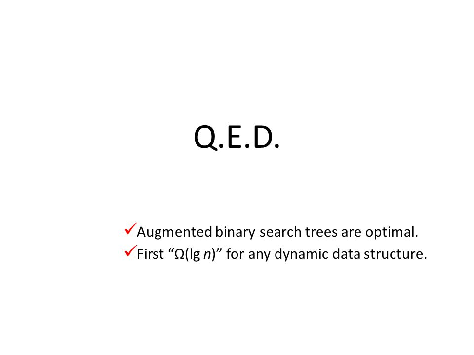 "Q.E.D. Augmented binary search trees are optimal. First ""Ω(lg n)"" for any dynamic data structure."