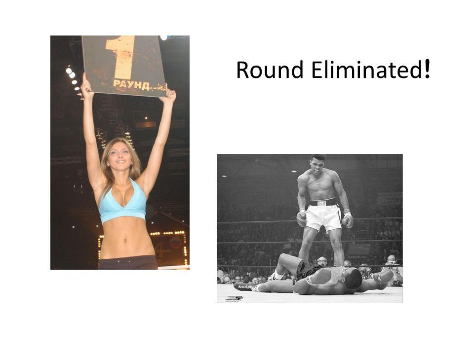 Round Eliminated !