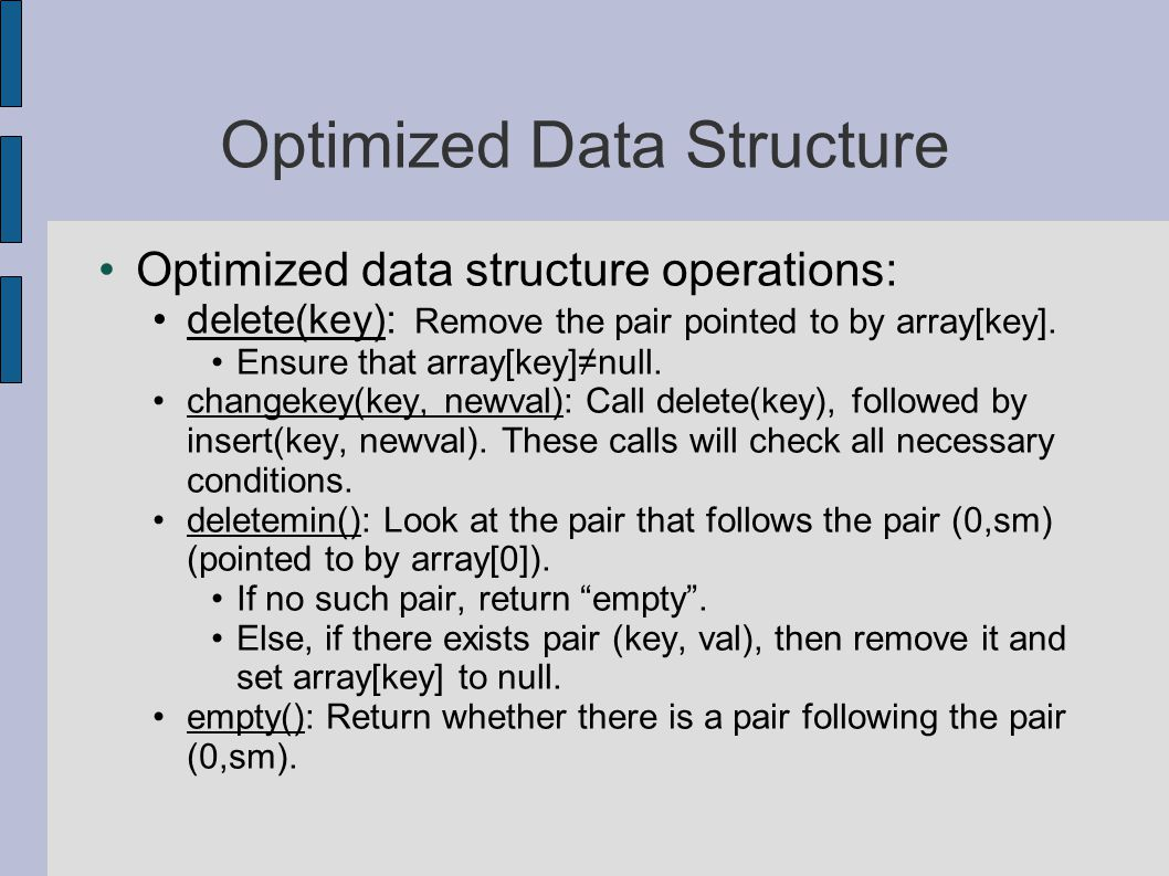 Optimized Data Structure Optimized data structure operations: delete(key): Remove the pair pointed to by array[key].
