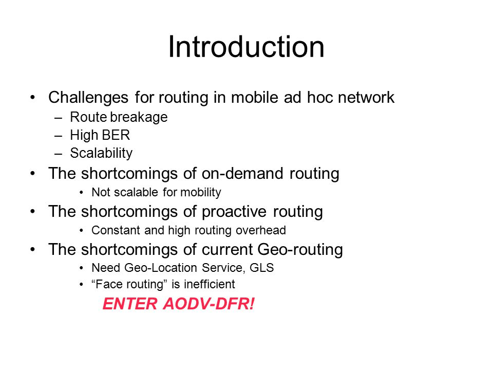 Introduction Challenges for routing in mobile ad hoc network –Route breakage –High BER –Scalability The shortcomings of on-demand routing Not scalable