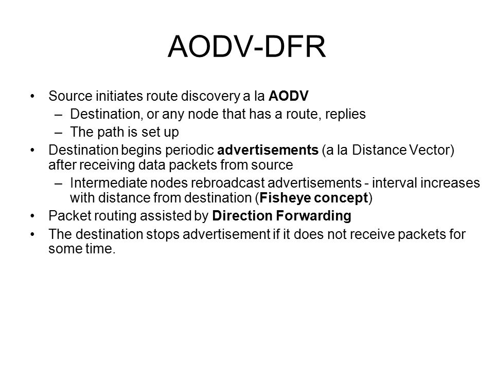 AODV-DFR Source initiates route discovery a la AODV –Destination, or any node that has a route, replies –The path is set up Destination begins periodi