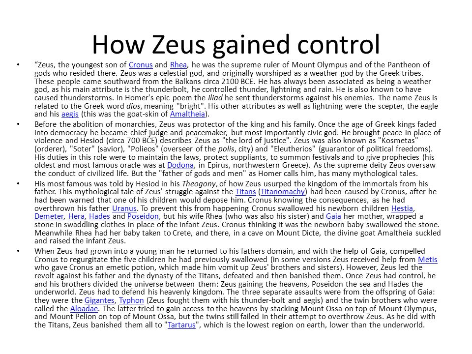 How Zeus gained control Zeus, the youngest son of Cronus and Rhea, he was the supreme ruler of Mount Olympus and of the Pantheon of gods who resided there.