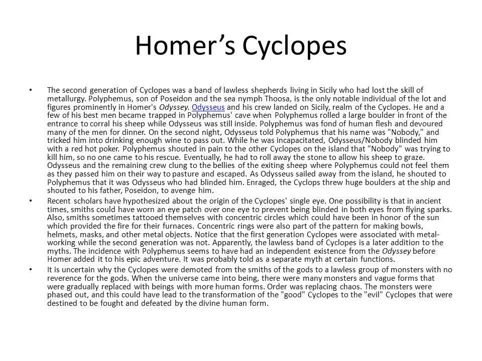 Homer's Cyclopes The second generation of Cyclopes was a band of lawless shepherds living in Sicily who had lost the skill of metallurgy.