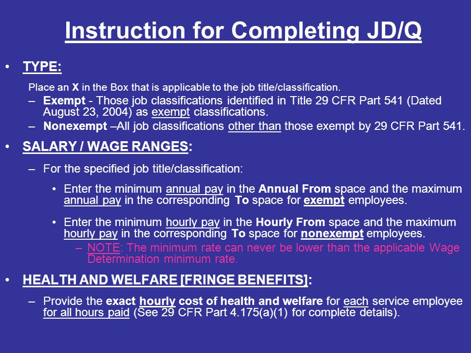Instruction for Completing JD/Q TYPE: Place an X in the Box that is applicable to the job title/classification. –Exempt - Those job classifications id