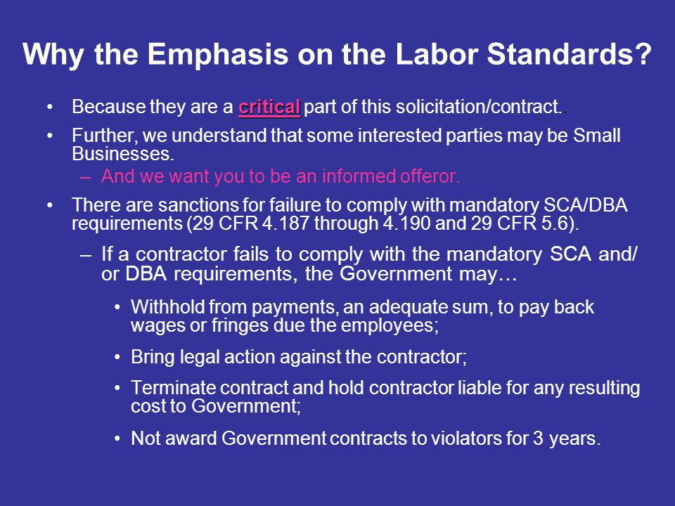 Why the Emphasis on the Labor Standards? criticalBecause they are a critical part of this solicitation/contract.. Further, we understand that some int
