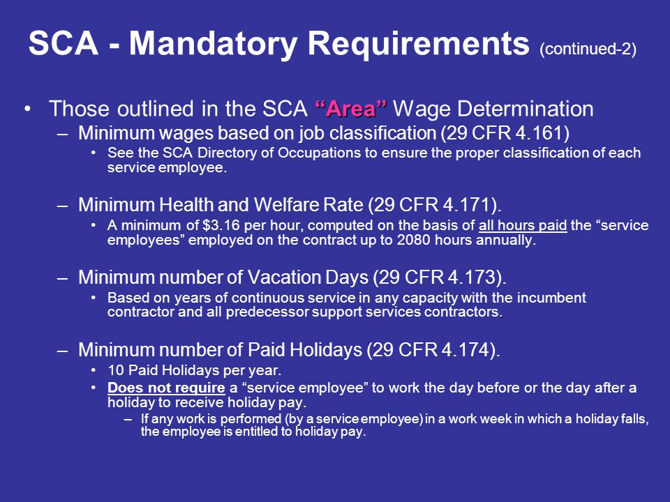 """SCA - Mandatory Requirements (continued-2) """"Area""""Those outlined in the SCA """"Area"""" Wage Determination –Minimum wages based on job classification (29 CF"""