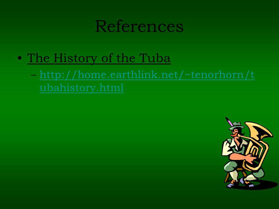 References The History of the Tuba –http://home.earthlink.net/~tenorhorn/t ubahistory.htmlhttp://home.earthlink.net/~tenorhorn/t ubahistory.html