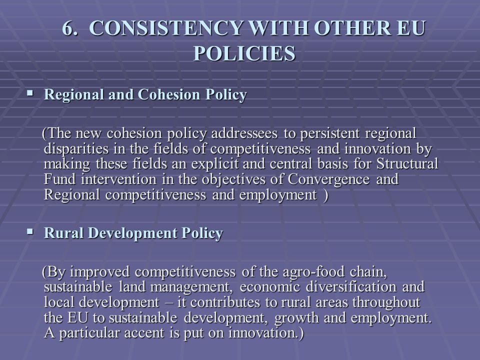 6. CONSISTENCY WITH OTHER EU POLICIES  Regional and Cohesion Policy (The new cohesion policy addressees to persistent regional disparities in the fie